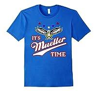 It S Mueller Time T Shirt Impeach Trump Anti Trump Shirt Royal Blue
