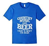 Country Music And Beer Thats Why Im Here Funny Vacation Gift T-shirt Royal Blue
