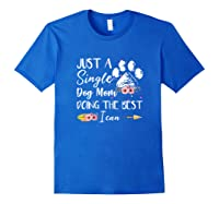 Just A Single Dog Mom Doing The Best I Can Funny Shirt Royal Blue