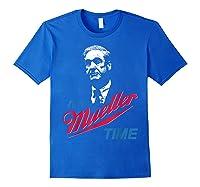 It S Mueller Time Funny Anti Trump Resist Impeach T Shirt Royal Blue