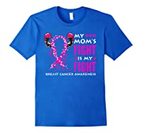 My Mom S Fight Is My Fight Breast Cancer Awareness Month T Shirt Royal Blue