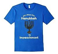 All I Want For Hanuukah Is Impeacht Impeach T Shirt Royal Blue