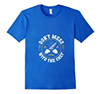 Don T Mess With The Chef Cooking Funny Culinary Chefs Gifts T Shirt Royal Blue