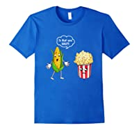 Is That You Bro Popcorn Shirts Royal Blue