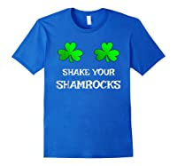 Shake Your Shamrocks Funny S Saint Patrick S Day Shirt Royal Blue