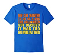 My Cat Wanted To Go As A Dog This Halloween Cute Funny Gift Shirts Royal Blue