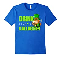 Drink Like A Gallagher Shirt Funny St Patricks Day Tee Royal Blue