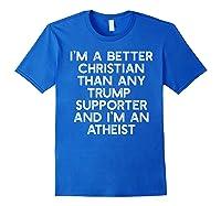 I M A Better Christian Trump Supporters Anti 45 Meme T Shirt Royal Blue