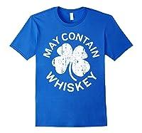 May Contain Whiskey T Shirt Saint Patrick Day Gift Shirt Royal Blue
