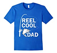 Reel Cool Dad Daddy Fathers Day Father Fishing Fisherman Ts Shirts Royal Blue