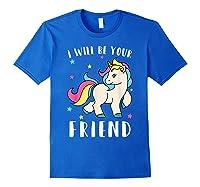 I Will Be Your Friend Shirt - Stop Bullying Unicorn Tshirt Royal Blue