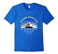 Alaska Cruise Vacation Glacier Bay 2019 Cruisin Together Shirts Royal Blue