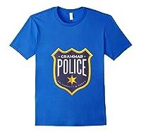 Grammar Police To Correct And Serve Shield Badge T Shirt Royal Blue