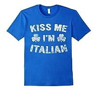 Kiss Me I M Italian T Shirt Saint Patrick Day Gift Shirt Royal Blue