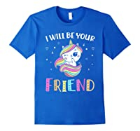 I Will Be Your Friend Stop Bullying Friendship Unicorn T-shirt Royal Blue