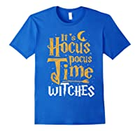 It's Hocus Pocus Time Witches Cute Halloween Gift Shirts Royal Blue