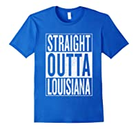 Straight Outta Louisiana Great Travel Out Gift Idea Shirts Royal Blue