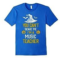 You Can T Scare Me I M A Music Tea Halloween Shirts Royal Blue