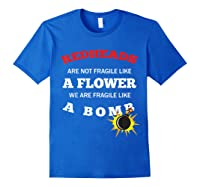 Redheads Are Not Fragile Like A Flower We Are Fragile Shirts Royal Blue