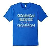 Common Sense Is Not So Common Premium T Shirt Royal Blue