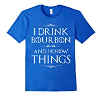 Drink Bourbon And Know Things Shirts Royal Blue