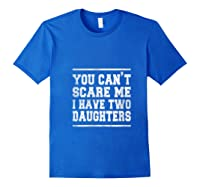 You Can T Scare Me I Have Two Daughters Father S Day Gifts Shirts Royal Blue