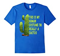 This Is My Human Costume I'm Really A Cactus Tee T-shirt Royal Blue