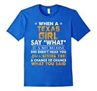 When A Texas Girl Say What It S Not Because She Didn T Hear Shirts Royal Blue