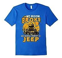 My Broom Broke So Now I Drive A Jeep Funny Halloween Costume Shirts Royal Blue