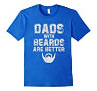 Dads With Beards Are Better Funny Fathers Day Gift T Shirt Royal Blue