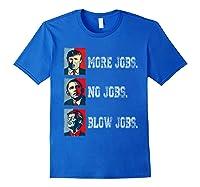 Trump More Jobs Obama No Jobs Clinton Blow Jobs Re Election T Shirt Royal Blue