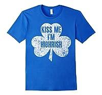 Kiss Me I M Highrish T Shirt Saint Patrick Day Gift Shirt Royal Blue