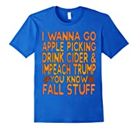 Apple Picking Cider Drinking And Impeach Trump This Fall T Shirt Royal Blue