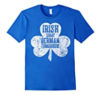 Irish Today German Tomorrow T Shirt Saint Patrick Day Gift Royal Blue