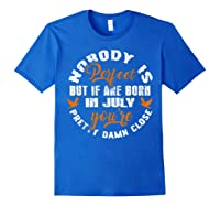 Nobody's Perfect If You Are Born In July Birthday Gift Shirt Royal Blue
