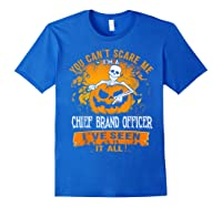 You Can't Scare Me I Am A Chief Brand Officer Halloween Shirts Royal Blue