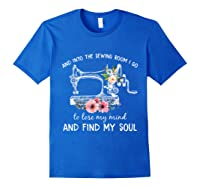 Into The Sewing Room I Go To Lose My Mind And Find My Soul T Shirt Royal Blue