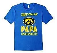 Iowa Hawkeyes They Call Me Papa T-shirt - Apparel Royal Blue