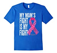 My Mom S Fight Is My Fight Breast Cancer Awareness Gifts Premium T Shirt Royal Blue