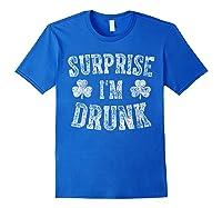 Surprise I M Drunk T Shirt Saint Patrick Day Gift Shirt Royal Blue