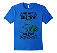 Just Want To Hang With My Dog And Play Softball Shirts Royal Blue