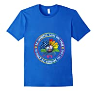 Be Careful Who You Hate It Could Be Someone Lgbt Gift Shirts Royal Blue