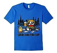 Shuh Duh Fuh Cup Bear Drinking Beer Camping Funny Panda T Shirt Royal Blue