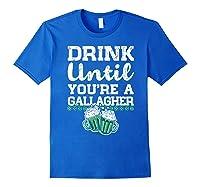 Drink Until You Re A Gallagher Saint Patrick S Day T Shirt Royal Blue
