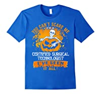 You Can't Scare Me I Am A Certified Surgical Technologist Shirts Royal Blue