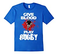 Give Blood Playrugby. Funny Rugby Player Tshirt Royal Blue