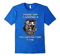 Funny Trumpanator T 45 Rise Of America Pro Trump Election T Shirt Royal Blue