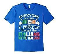 Everyone Is Irish Patrick Day Except Italians Still Italians Shirts Royal Blue