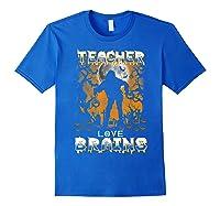 Teas Love Brains Funny Halloween School Gift T-shirt Royal Blue