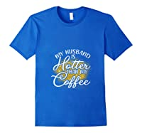 My Husband Is Hotter Than Coffee Love My Soulmate T Shirt Royal Blue